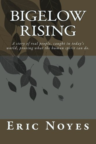 Read Online Bigelow Rising: A story of real people, caught in today's world, proving what the human spirit can do. ebook