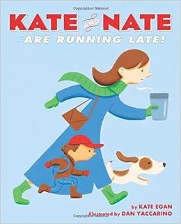 Kate And Nate Are Running Late Egan Dan Yaccarino 9781250000804 Amazon Books