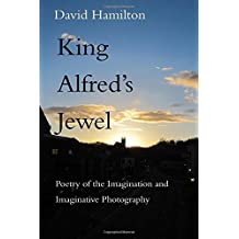 King Alfred's Jewel: Poetry of the Imagination and Imaginative Photography by David Hamilton (2014-10-28)