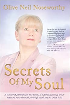 Secrets Of My Soul: A Memoir of Extraordinary True Stories, of a Spiritual Journey, which Made me Know the Truth About Life, Death and the Other Side.