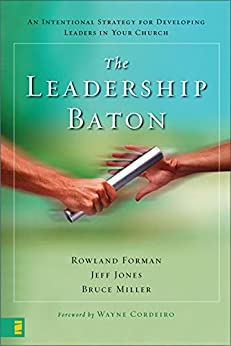 The Leadership Baton: An Intentional Strategy for Developing Leaders in Your Church by [Forman, Rowland, Jones, Jeff, Miller, Bruce]