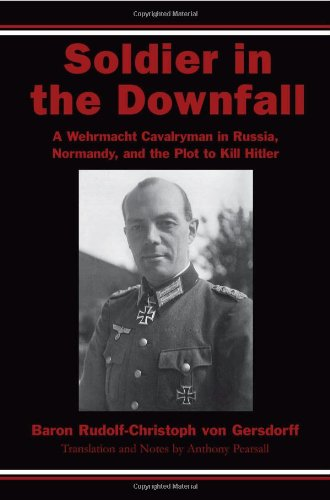 Read Online Soldier in the Downfall: A Wehrmacht Cavalryman in Russia, Normandy, and the Plot to Kill Hitler pdf epub