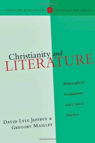 Christianity and Literature: Philosophical Foundations and Critical Practice (Christian Worldview Integration Series) ebook