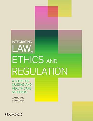 Integrating Law, Ethics and Regulation: A Guide for Nursing and Health Care Students