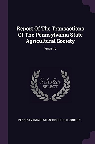 Report Of The Transactions Of The Pennsylvania State Agricultural Society; Volume 2