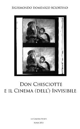 DON CHISCIOTTE E IL CINEMA (DELL') INVISIBILE (Il Cinematografo