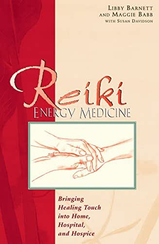 Reiki Energy Medicine: Bringing Healing Touch into Home, Hospital, and Hospice