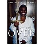 img - for [ [ [ The Battle Is Over: Rejoice! [ THE BATTLE IS OVER: REJOICE! ] By Mack, Barbara Ann Mary ( Author )Dec-01-2006 Paperback book / textbook / text book