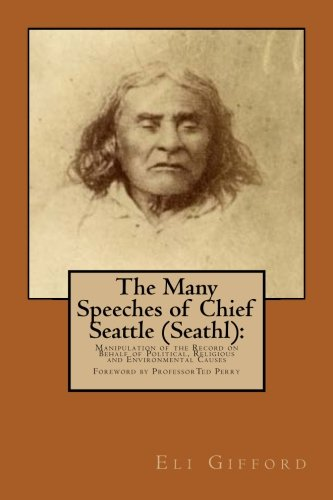 The Many Speeches of Chief Seattle (Seathl):: The Manipulation of the Record on Behalf of Religious, Political and Environmental Causes