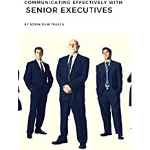 Communicating Effectively with Senior Executives: A Practical Guide (English Edition)