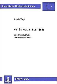 Karl Schwarz (1812-1885): Eine Untersuchung Zu Person Und Werk (Europaeische Hochschulschriften / European University Studie)