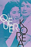 Queer Korea (Perverse Modernities: A Series Edited by Jack Halberstam and Lisa Lowe)