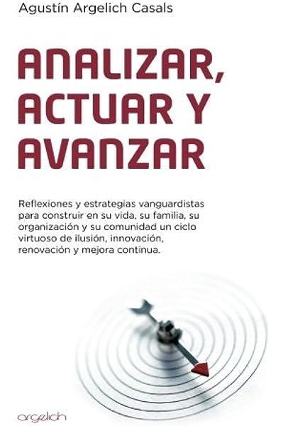 Analizar,actuar y avanzar: Amazon.es: Argelich Casals, Mr Agustin ...