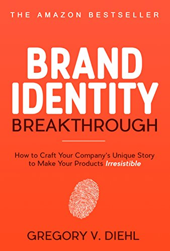 Brand Identity Breakthrough: Make Your Products Irresistible by Gregory Diehl