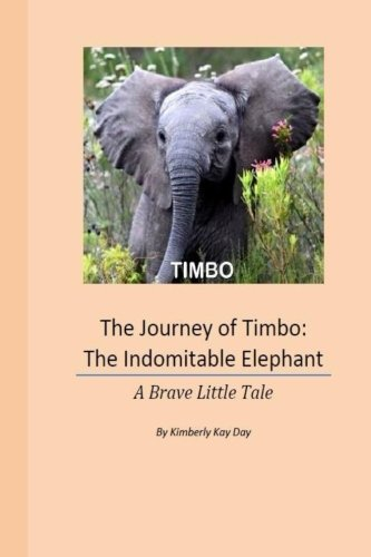 The Journey of Timbo: The Indomitable Elephant: A Brave Little Tale