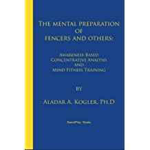 The Mental Preparation Of Fencers and Others: Awareness-based Concentrative Analysis (A-COAN) and Mind Fitness Training
