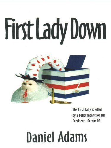 First Lady Down (Troy Barclay/Amber Neilson Thriller Series Book ()