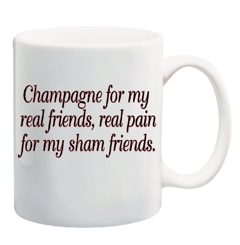 CHAMPAGNE FOR MY REAL FRIENDS, REAL PAIN FOR MY SHAM FRIENDS Mug Cup - 11 ounces ~ red