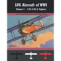 LVG Aircraft of WWI Volume 3: C.VI – C.XI & Fighters: A Centennial Perspective on Great War Airplanes (Great War Aviation Centennial Series)