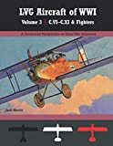 LVG Aircraft of WWI Volume 3: C.VI - C.XI & Fighters: A Centennial Perspective on Great War Airplanes (Great War Aviation Centennial Series)