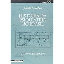 História da Psiquiatria no Brasil. Um Corte Ideológico