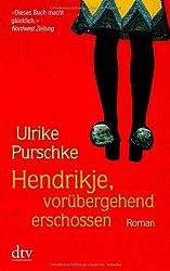 Hendrikje, vorübergehend erschossen: Roman
