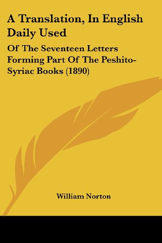 A Translation, In English Daily Used: Of The Seventeen Letters Forming Part Of The Peshito-Syriac Books (1890) -  William Norton, Paperback