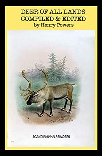 Deer Of All Lands: 19th Century Colorful Illustrated  History Of Deer, Elk, Reindeer And Others Members Of The Family Cervidae. (Sika Designs)