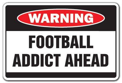 Football Addict Warning Sign | Indoor/Outdoor | Funny Home D