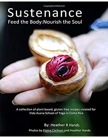 Sustenance Feed The Body:Nourish The Soul: A collection of plant based, gluten