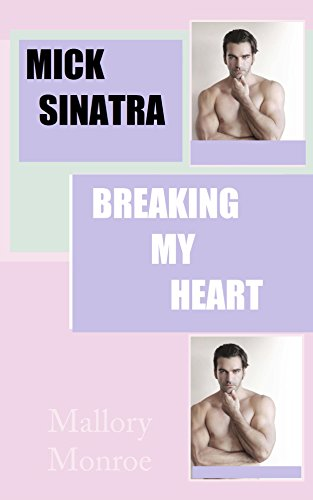 Mick Sinatra: Breaking My Heart (The Mick Sinatra Series Book 7) (Take Another Piece Of My Heart Now Baby)