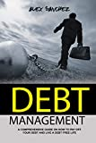 DEBT MANAGEMENT: A COMPREHENSIVE GUIDE ON HOW TO PAY OFF YOUR DEBT AND LIVE A DEBT FREE LIFE