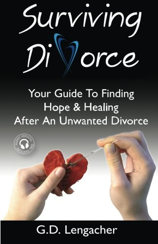 Surviving Divorce: Your Guide To Finding Hope And Healing After An Unwanted Divorce