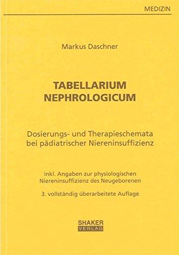 Tabellarium Nephrologicum: Dosierungstabellen und Therapieschemata bei pädiatrischer Niereninsuffizienz - mit Angaben zur physiologischen Niereninsuffizienz des Neugeborenen (Berichte aus der Medizin)