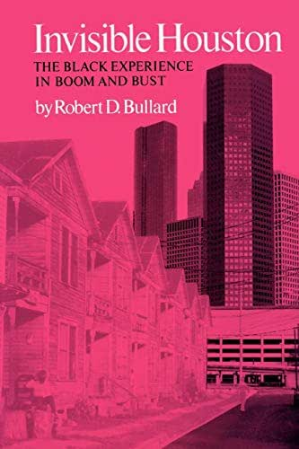 Invisible Houston: The Black Experience in Boom and Bust (Volume 6) (Texas A&M Southwestern Studies)