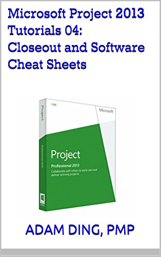 (Microsoft Project 2013 Tutorials 04: Closeout and Software Cheat Sheets (PMP Toolbox Training Book)