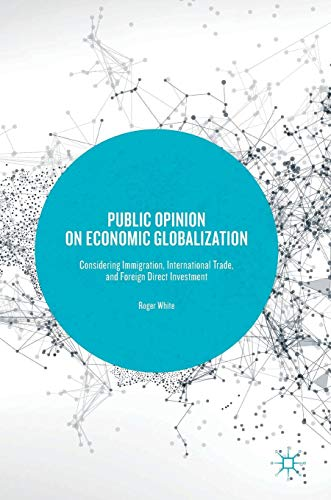 Public Opinion on Economic Globalization: Considering Immigration, International Trade, and Foreign Direct Investment (International Public Opinion)