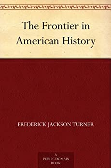 what was frederick jackson turners thesis about the american west and expansion Challenging frederick jackson turner's frontier thesis the twenty-nine historians that contributed to the oxford history of the american west frederick jackson.