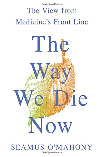 The Way We Die Now: The View from Medicine's Front Line by THOMAS DUNNE