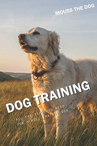 Dog Tips Training (DOG TRAINING: All the tips you need for a well-trained dog)