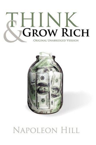 Think and Grow Rich (Original Unabridged Version) by Napoleon Hill (2009-03-31)