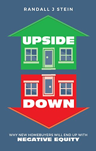 Upside Down: Why New Homebuyers will end up with NEGATIVE EQUITY