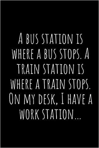 Trains Stop At Train Stations Bus Stop Desk A Workstation Funny birthday gift