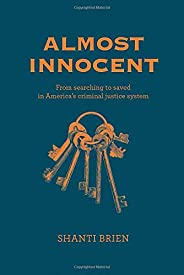 Almost Innocent: From Searching to Saved in America's Criminal Justice Sy