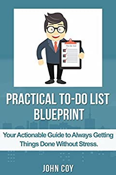 PRACTICAL TO DO LIST BLUEPRINT: Your Actionable Guide to  Always Getting Things Done Without Stress