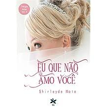 Eu que não Amo Você (Trilogia Amar Livro 3)