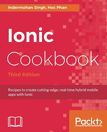Ionic Cookbook: Recipes to create cutting-edge, real-time hybrid mobile apps with Ionic, 3rd Edition (Hybrid Mobile)