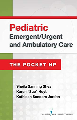 Pediatric Emergent/Urgent and Ambulatory Care: The Pocket NP - Pediatric Daily Care