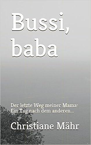 Bussi Baba Der Letzte Weg Meiner Mama Ein Tag Nach Dem Anderen
