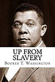 Up from Slavery by Booker T Washington illustrated edition (English Edition)